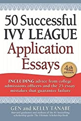 50 Successful Ivy League Application Essays: Includes Advice from College Admissions Offices and the 25 Essay Mistakes That Guarantee Failure
