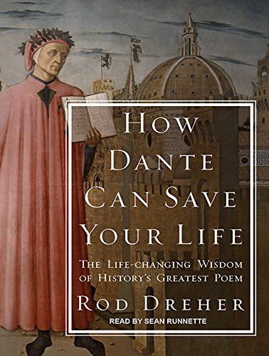 How Dante Can Save Your Life The Life Changing Wisdom Of History S Greatest Poem