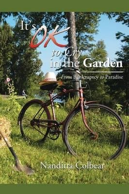 [( It's Ok to Cry in the Garden: From Bankruptcy to Paradise By Colbear, Nanditta ( Author ) Paperback Sep - 2014)] Paperback