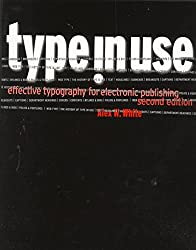[(Type in Use : Effective Typography for Electronic Publishing)] [By (author) Alex White] published on (September, 1999)