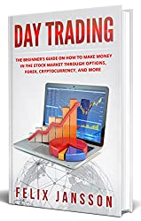 Day Trading: The Beginner's Guide on how to make money in the Stock Market through options, Forex, Cryptocurrency, and more (Cryptocurrency, Trading, Investing, Mining Book 1) (English Edition)