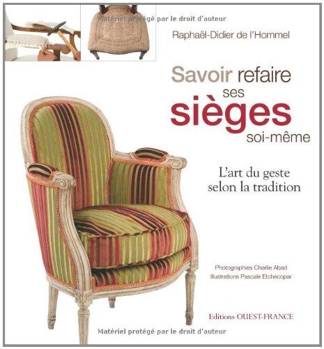 Savoir refaire ses sièges soi-même : L'art du geste selon la tradition par Raphaël-Didier de L'Hommel