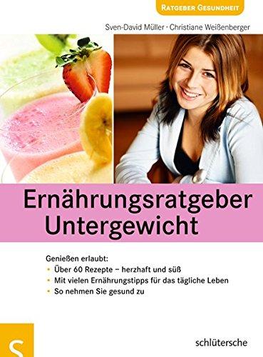 Ernährungsratgeber Untergewicht: Genießen erlaubt: Über 60 Rezepte - herzhaft und süß, Mit vielen Ernährungstipps für das tägliche Leben, So nehmen Sie gesund zu