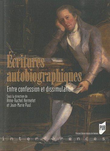 Ecritures autobiographiques : Entre confession et dissimulation par Anne-Rachel Hermetet, Jean-Marie Paul, Collectif