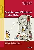Rechte und Pflichten in der Kita: Was Kinder dürfen und Erzieher/innen müssen - Lars Ihlenfeld, Holger Klaus
