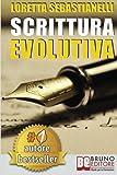 Scrittura Evolutiva: Percorso Di Scrittura Creativa Per La Tua Crescita Personale, Professionale e Artistica