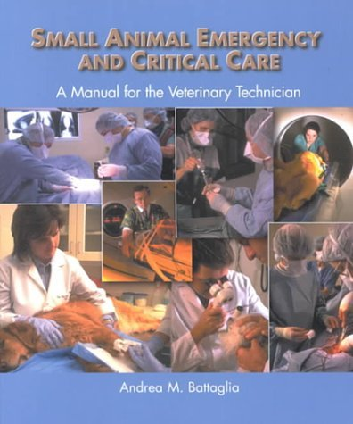 Small Animal Emergency and Critical Care: A Manual for the Veterinary Technician by Andrea Battaglia LVT (2000-10-31)