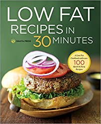 Low Fat Recipes in 30 Minutes: A Low Fat Cookbook with Over 100 Quick & Easy Recipes (English Edition)