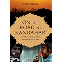 On the Road to Kandahar: Travels Through Conflict in the Islamic World