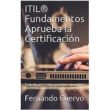 ITIL® Fundamentos Aprueba la Certificación: Todo lo necesario para que apruebes la certificación en el primer intento.