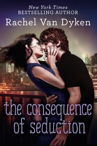 The Consequence of Seduction (Consequences) by Rachel Van Dyken (2016-02-09)