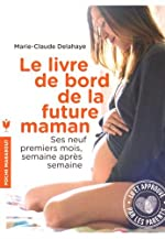 Le livre de bord de la future maman - Ses neuf premiers mois, semaine après semaine de Marie-Claude Delahaye