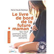 Le livre de bord de la future maman: Ses neuf premiers mois, semaine après semaine