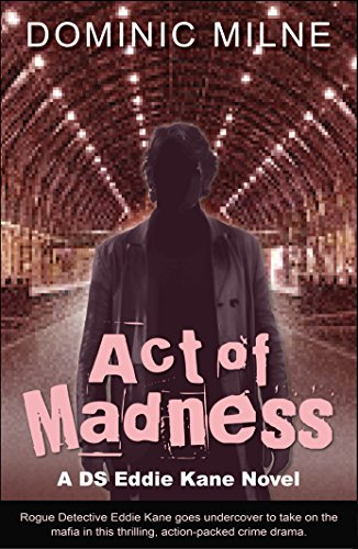 Act Of Madness: (Rogue Detective Eddie Kane goes undercover to take on the mafia in this thrilling, action-packed crime drama)