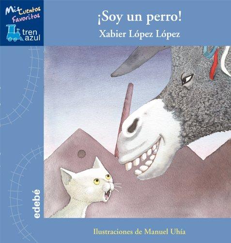 Soy un perro, de Xabier López López (MIS CUENTOS FAVORITOS TREN AZUL) por Xabier López López
