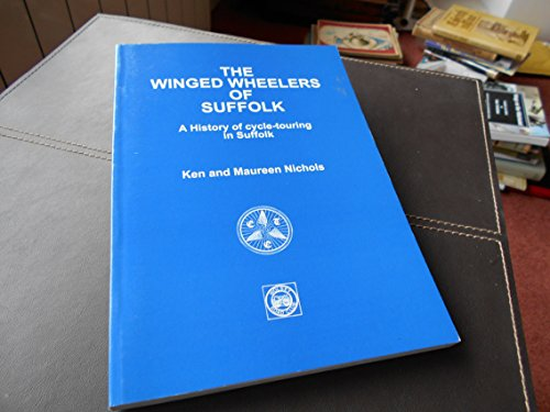 The Winged Wheelers of Suffolk: 75 Years of Cycle-touring in Suffolk por Ken Nichols