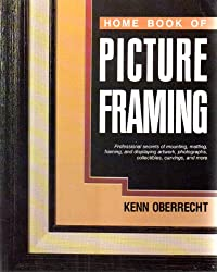 Home Book of Picture Framing : Professional Secrets of Mounting, Matting,
