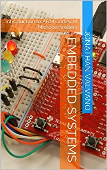 Embedded Systems: Introduction to ARM Cortex-M Microcontrollers (Introduction to Arm\xae Cortex\u2122-M Microcontrollers) (English Edition) von [Valvano, Jonathan]