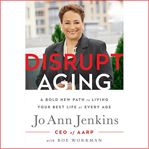 Disrupt Aging: A Bold New Path to Living Your Best Life at Every Age