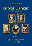 Große Denker in 60 Minuten - Band 1: Platon, Rousseau, Smith, Kant, Hegel - Walther Ziegler