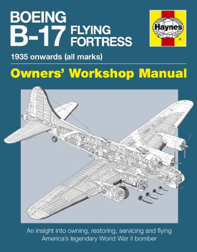 Boeing B-17 Flying Fortress Manual: An Insight into Owning, Restoring, Servicing and Flying America's Legendary World War II Bomber (Hayne Owners Workshop Manual)