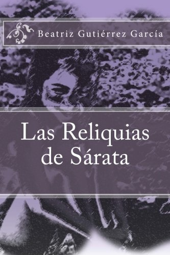 Las Reliquias de Sárata por Beatriz Gutiérrez García
