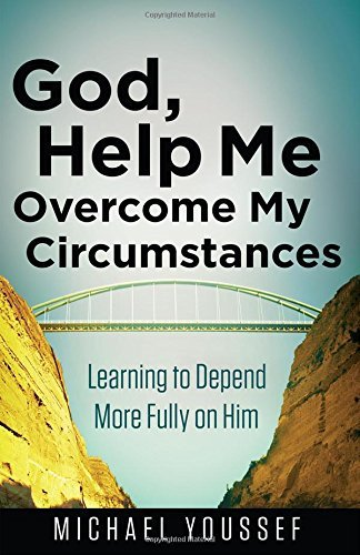 God, Help Me Overcome My Circumstances: Learning to Depend More Fully on Him (Leading the Way Through the Bible) by Michael Youssef (2015-08-01)