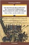 Les batailles de la région du Talas et l'expansion musulmane en Asie Centrale - Islam et Chine : un choc multiséculaire de Dominique Farale ( 4 octobre 2006 )