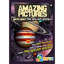 Amazing Pictures and Facts About The Solar System: The Most Amazing Fact Book for Kids About The Solar System (English Edition)
