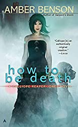 How to Be Death (Calliope Reaper-Jones Novels)