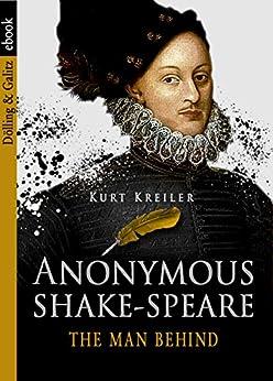 Anonymous SHAKE-SPEARE: The Man Behind by [Kreiler, Kurt]