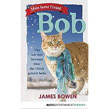 Mein bester Freund Bob: Was ich vom Streuner über das Glück gelernt habe