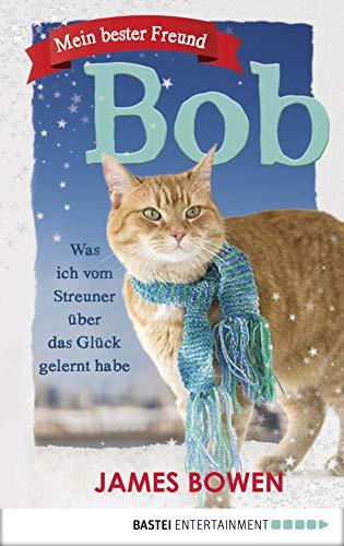 Mein bester Freund Bob: Was ich vom Streuner über das Glück gelernt habe (Kater Kalender)