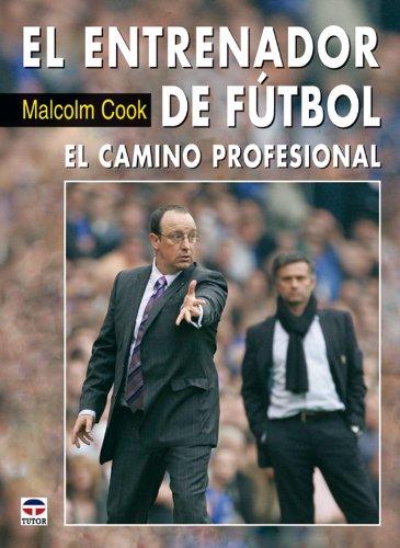 El Entrenador de Fútbol. el Camino Profesional por Malcolm Cook