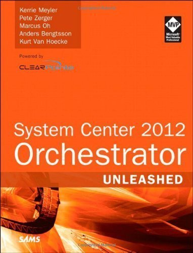 System Center 2012 Orchestrator Unleashed by Kerrie Meyler Pete Zerger Marcus Oh Anders Bengtsson Kurt Van Hoecke(2013-09-23)