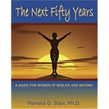 The Next Fifty Years: A Guide for Women at Midlife and Beyond by Pamela D. Blair (2005-09-01)