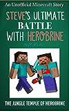 Minecraft: Steve's Ultimate Battle with Herobrine: The Jungle Temple of Herobrine (Minecraft Stories, Minecraft Adventure, Minecraft Stories for Children)