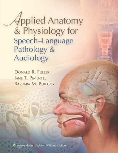 Applied Anatomy and Physiology for Speech-Language Pathology and Audiology by Donald R. Fuller PhD CCC-SLP ASHA Fellow (2011-01-17)