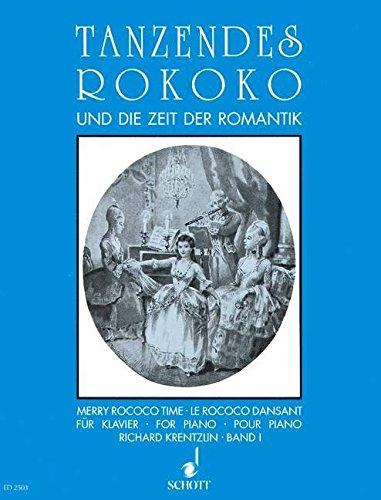 Tanzendes Rokoko: Tänze des Rokoko und der Frühzeit der Romantik - leicht gesetzt. Band 1....