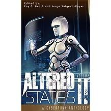 Altered States II: a cyberpunk anthology (Altered States cyberpunk anthologies Book 2)
