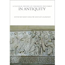 A Cultural History of Childhood and Family in Antiquity (The Cultural Histories Series)