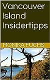 Vancouver Island Insidertipps (TravelWorldOnline Insidertipps 2)