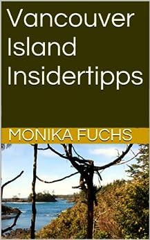 Vancouver Island Insidertipps (TravelWorldOnline Insidertipps 2) von [Fuchs, Monika]