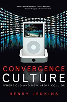 Convergence Culture: Where Old and New Media Collide by [Jenkins, Henry]
