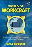 [(World of Workcraft : Rediscovering Motivation and Engagement in the Digital Workplace)] [By (author) Dale Roberts] published on (July, 2015)