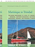 Martinique to Trinidad: including Martinique, St. Lucia, St. Vincent, Barbados, Northern Grenadines, Southern Grenadines, Grenada, and Trinidad & Cruising Guide to the Eastern Caribbean