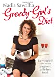 Greedy Girl's Diet: Eat yourself slim with gorgeous, guilt-free food
