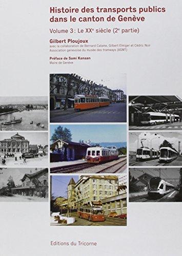 Histoire des transports publics dans le canton de Genève : Volume 3 : Le XXe siècle par Collectif