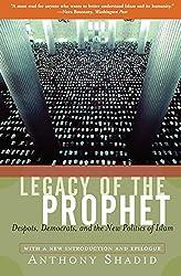 Legacy Of The Prophet: Despots, Democrats, And The New Politics Of Islam