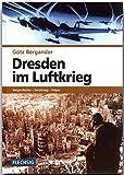 Dresden im Luftkrieg: Vorgeschichte - Zerstörung - Folgen